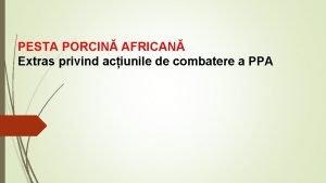 PESTA PORCIN AFRICAN Extras privind aciunile de combatere
