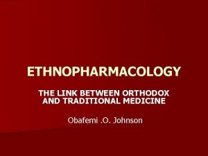 ETHNOPHARMACOLOGY THE LINK BETWEEN ORTHODOX AND TRADITIONAL MEDICINE
