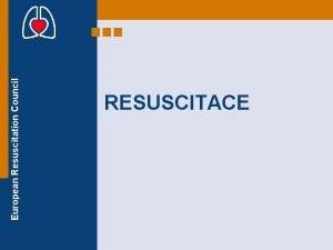 European Resuscitation Council RESUSCITACE Cle pednky European Resuscitation