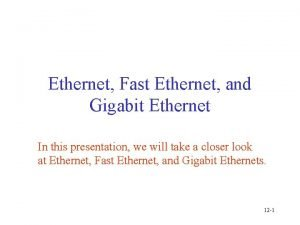 Ethernet Fast Ethernet and Gigabit Ethernet In this