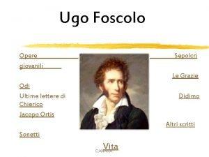 Ugo Foscolo Opere giovanili Sepolcri Le Grazie Odi