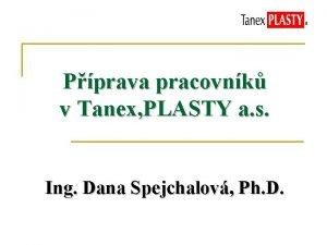 Pprava pracovnk v Tanex PLASTY a s Ing