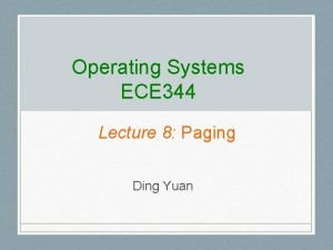 Operating Systems ECE 344 Lecture 8 Paging Ding