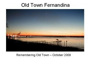 Old Town Fernandina Remembering Old Town October 2009