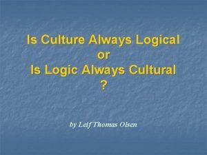 Is Culture Always Logical or Is Logic Always