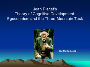 Jean Piagets Theory of Cognitive Development Egocentrism and