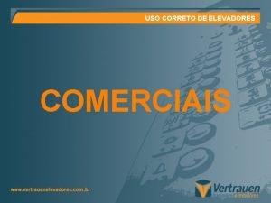 USO CORRETO DE ELEVADORES COMERCIAIS USO CORRETO DE