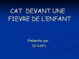CAT DEVANT UNE FIEVRE DE LENFANT Prsente par