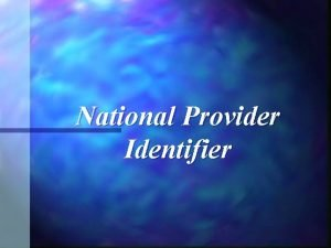 National Provider Identifier Background n The Health Insurance