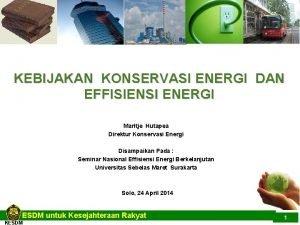KEBIJAKAN KONSERVASI ENERGI DAN EFFISIENSI ENERGI Maritje Hutapea