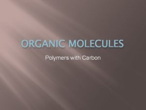 ORGANIC MOLECULES Polymers with Carbon Polymers Polymers and
