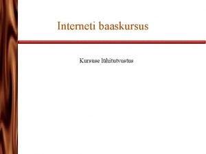 Interneti baaskursus Kursuse lhitutvustus Kursuse lhiinfo 2000 aastal