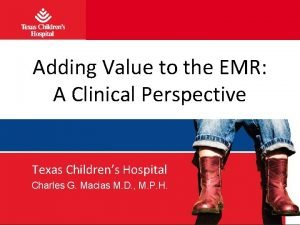 Adding Value to the EMR A Clinical Perspective