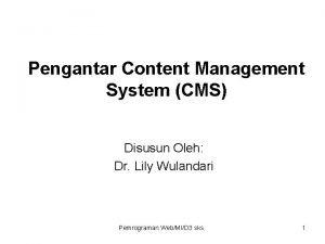 Pengantar Content Management System CMS Disusun Oleh Dr