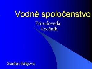 Vodn spoloenstvo Prrodoveda 4 ronk Scarlett Salajov Potok