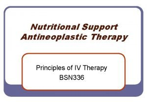 Nutritional Support Antineoplastic Therapy Principles of IV Therapy