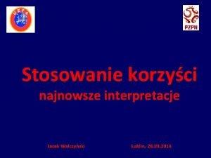 Stosowanie korzyci najnowsze interpretacje Jacek Walczyski Lublin 28