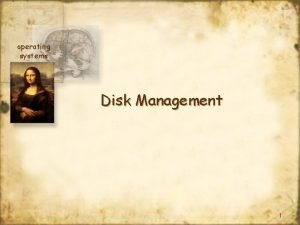 operating systems Disk Management 1 operating systems Goals