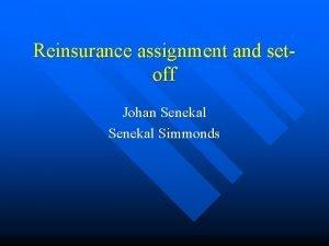 Reinsurance assignment and setoff Johan Senekal Simmonds Reinsurance