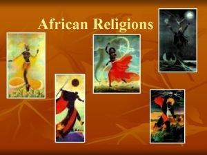 African Religions YORUBA CULTURE WHO ARE YORUBA PEOPLE
