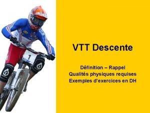 VTT Descente Dfinition Rappel Qualits physiques requises Exemples
