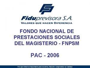 FONDO NACIONAL DE PRESTACIONES SOCIALES DEL MAGISTERIO FNPSM