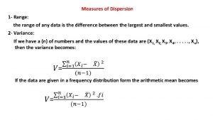 Measures of Dispersion 1 Range the range of