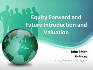 Equity Forward and Future Introduction and Valuation John