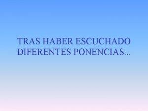 TRAS HABER ESCUCHADO DIFERENTES PONENCIAS TRAS HABER CELEBRADO