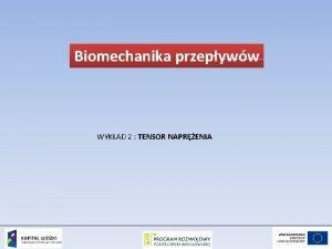 Biomechanika przepyww WYKAD 2 TENSOR NAPRENIA WYKAD 2