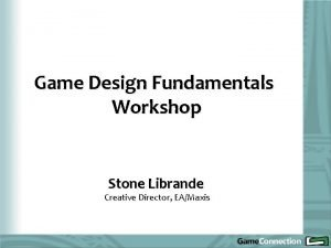 Game Design Fundamentals Workshop Stone Librande Creative Director
