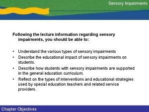 Sensory Impairments Following the lecture information regarding sensory