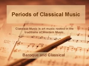 Periods of Classical Music is art music rooted