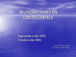 INUNDACIONES EN CASTELLDEFELS Septiembre del 2002 Octubre del