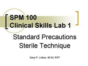 SPM 100 Clinical Skills Lab 1 Standard Precautions