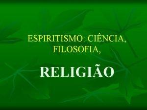 ESPIRITISMO CINCIA FILOSOFIA RELIGIO O Espiritismo Religio Se