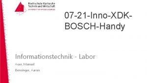 07 21 InnoXDKBOSCHHandy Informationstechnik Labor Auer Manuel Bensinger