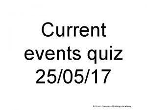 Current events quiz 250517 Simon Conway Montsaye Academy