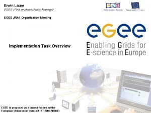 Erwin Laure EGEE JRA 1 Implementation Manager EGEE