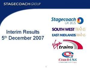 Interim Results 5 th December 2007 1 Interim