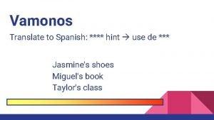 Vamonos Translate to Spanish hint use de Jasmines
