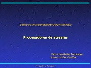 Diseo de microprocesadores para multimedia Procesadores de streams