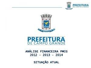 ANLISE FINANCEIRA PMCG 2012 2013 2014 SITUAO ATUAL