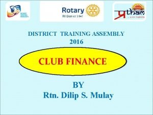 DISTRICT TRAINING ASSEMBLY 2016 CLUB FINANCE BY Rtn