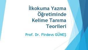 lkokuma Yazma retiminde Kelime Tanma Teorileri Prof Dr