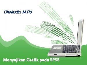 Choirudin M Pd Menyajikan Grafik pada SPSS Grafik