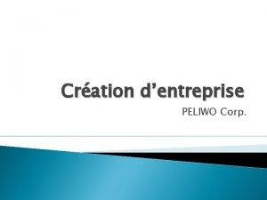 Cration dentreprise PELIWO Corp SOMMAIRE Entreprise Produit Analyse