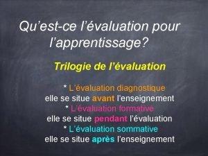 Questce lvaluation pour lapprentissage Trilogie de lvaluation Lvaluation