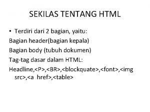 SEKILAS TENTANG HTML Terdiri dari 2 bagian yaitu