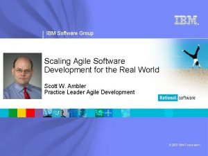 IBM Software Group Scaling Agile Software Development for